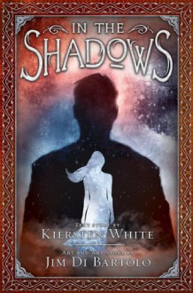 In the Shadows - Kiersten White, Jim Di Bartolo