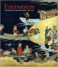 Encounters: The Meeting of Asia and Europe 1500 - 1800 - Anna Jackson, Amin Jaffer