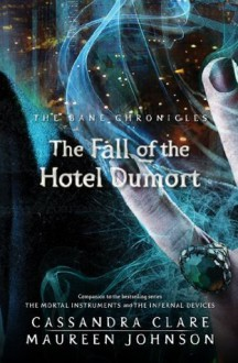 The Fall of the Hotel Dumort - Cassandra Clare, Maureen Johnson