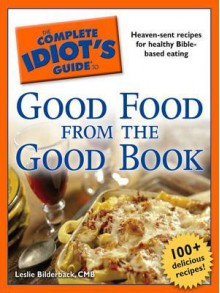 The Complete Idiot's Guide to Good Food from the Good Book - Leslie Bilderback