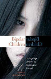 Bipolar Children: Cutting-Edge Controversy, Insights, and Research - Sharna Olfman
