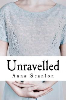Unravelled - Anna Scanlon