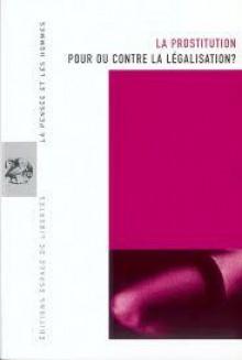La prostitution : pour ou contre la légalisation ? - Collectif