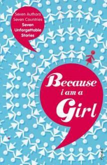 Because I am a Girl - Tim Butcher, Xiaolu Guo, Joanne Harris, Marie Phillips