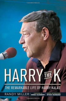 Harry the K: The Remarkable Life of Harry Kalas - Randy Miller
