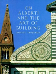 On Alberti and the Art of Building - Robert Tavernor