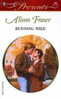 Running Wild (Harlequin Presents, #166) - Alison Fraser