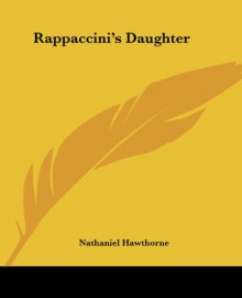 """Rappaccini's Daughter (Gothic Classic): A Medieval Dark Tale from Padua by the Renowned American Novelist, Author of """"The Scarlet Letter"""", """"The House of Seven Gables"""" and """"Twice-Told Tales"""" - Nathaniel Hawthorne"""