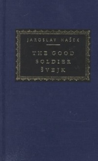 The Good Soldier Svejk - Jarslav Hasek, Jaroslav Hašek