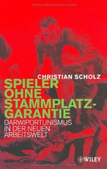 Spieler Ohne Stammplatzgarantie: Darwiportunismus In Der Neuen Arbeitswelt (German Edition) - Christian Scholz