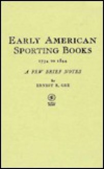 Early American Sporting Books: 1734-1844 - Ernest R. Gee