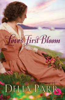 Love's First Bloom (Hearts Along the River Book #2) - Delia Parr