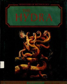 The Hydra (Monsters of Mythology) - Bernard Evslin