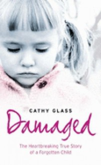 Damaged: The Heartbreaking True Story Child (paperback) - Cathy Glass