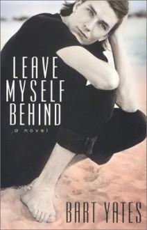Leave Myself Behind (Alex Awards (Awards)) - Bart Yates