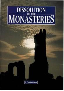 The Dissolution Of The Monasteries - John McIlwain