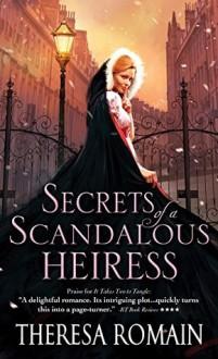 Secrets of a Scandalous Heiress - Theresa Romain