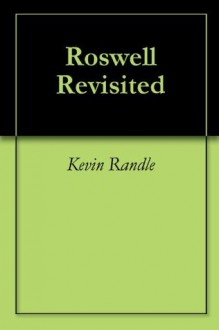 Roswell Revisited - Kevin Randle