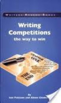 Writing Competitions: The Way To Win - Iain Pattison, Alison Chisholm