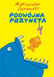 Podwójna Przynęta - Aleksander Janowski