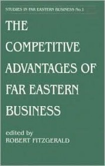 The Competitive Advantages of Far Eastern Business - Robert Fitzgerald