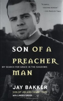 Son of a Preacher Man: My Search for Grace in the Shadows - Jay Bakker