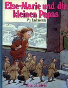 Else-Marie und die kleinen Papas - Pija Lindenbaum,Senta Kapoun