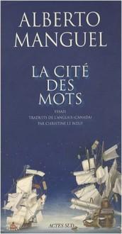 La Cité des mots - Alberto Manguel, Christine Le Bœuf