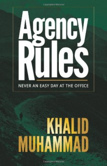 Agency Rules - Never an Easy Day at the Office (Volume 1) - Khalid Muhammad
