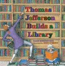 Thomas Jefferson Builds a Library - John O'Brien, Barb Rosenstock