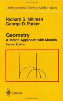Geometry: A Metric Approach with Models (Undergraduate Texts in Mathematics) - Richard S. Millman, George D. Parker