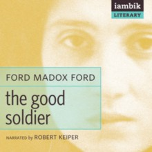 The Good Soldier - Ford Madox Ford, Robert Keiper