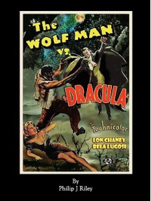 Wolfman vs. Dracula - An Alternate History for Classic Film Monsters - Philip Riley