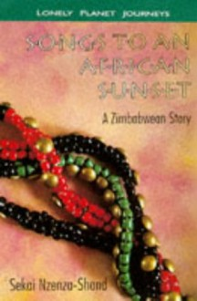 Songs to an African Sunset: A Zimbabwean Story - Sekai Nzenza-Shand