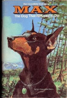Max: The Dog That Refused to Die - Kyra Petrovskaya Wayne;Kyrap Wayne
