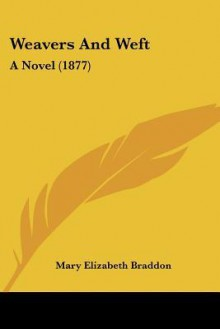 Weavers and Weft: A Novel (1877) - Mary Elizabeth Braddon