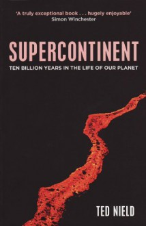 Supercontinent: 10 Billion Years in the Life of Our Planet - Ted Nield