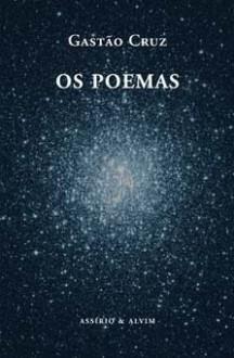 Os Poemas - Gastão Cruz