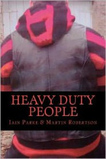 Heavy Duty People - Martin Robertson, Iain Parke