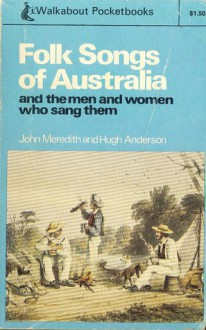 Folk Songs Of Australia and The Men and Women Who Sang Them - John Meredith, Hugh Anderson