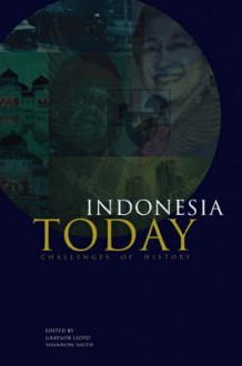 Indonesia Today: Challenges of History - Grayson J. Lloyd, Shannon L. Smith, Greg Barton, Kelly Bird