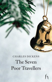 The Seven Poor Travellers - Charles Dickens,Wilkie Collins,Adelaide Anne Proctor,Eliza Lynn Linton