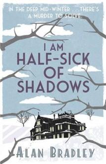 I Am Half Sick of Shadows. Alan Bradley - Alan Bradley