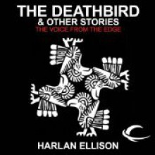 The Deathbird and Other Stories: The Voice from the Edge, Volume 4 - Harlan Ellison