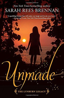Unmade (the Lynburn Legacy Book 3) - Sarah Rees Brennan
