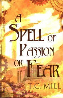 A Spell of Passion or Fear - T C Mill