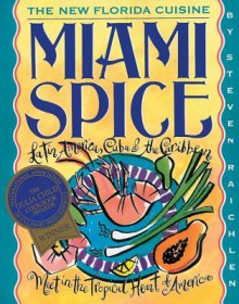 Miami Spice: The New Florida Cuisine - Steven Raichlen