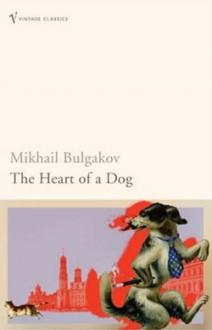 The Heart Of A Dog - Mikhail Bulgakov, Michael Glenny, Andrey Kurkov
