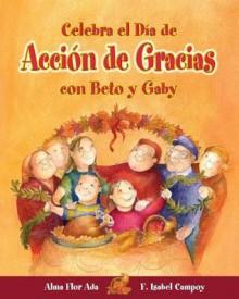 Celebra el Dia de Accion de Gracias Con Beto y Gaby - Alma Flor Ada, F. Isabel Campoy
