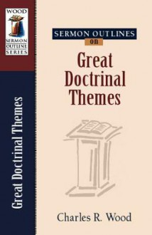 Sermon Outlines on Great Doctrinal Themes - Charles R. Wood